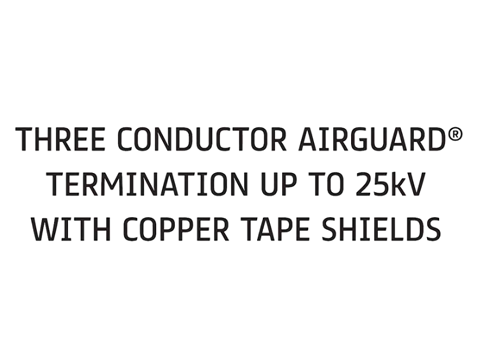 Three Conductor AIRGUARD<sup>®</sup> Termination up to 25Kv with Copper Tape Shields Demo Video